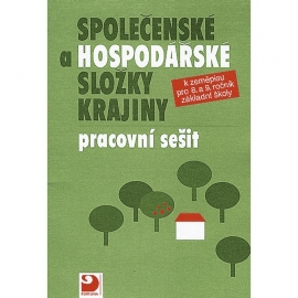 Pracovní sešit kučebnici Společenské ahospodářské složky krajiny pro 8. a9. r. ZŠ
