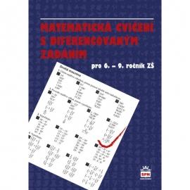 MATEMATICKÁ CVIČENÍ pro 6. – 9. r. ZŠ SDIFERENCOVANÝM ZADÁNÍM